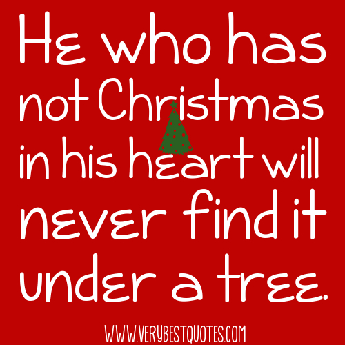 He-who-has-not-Christmas-in-his-heart-will-never-find-it-under-a-tree.-Roy-L.-Smith